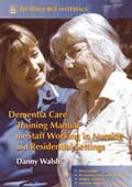 Dementia Care Training Manual for Staff Working in Nursing and Residential Settings, Danny Walsh