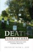 Death: Our Future Edited by: Peter C. Jupp